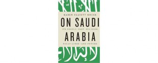 Book review: On Saudi Arabia by Karen Elliot House